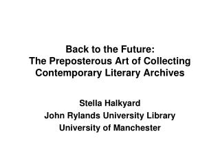Back to the Future:  The Preposterous Art of Collecting Contemporary Literary Archives