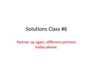 Solutions Class #6