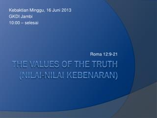 T he values of the truth (NILAI-NILAI KEBENARAN)