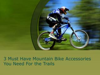 3 Must Have Mountain Bike Accessories You Need For the Trail