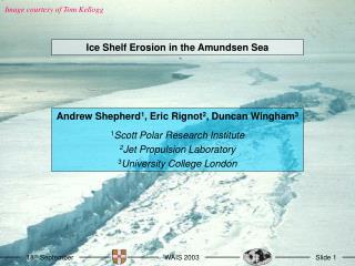 Andrew Shepherd 1 , Eric Rignot 2 , Duncan Wingham 3 1 Scott Polar Research Institute