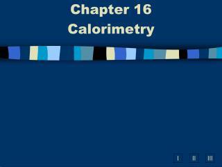 Chapter 16  Calorimetry