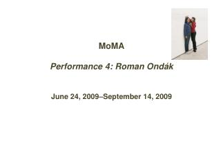 MoMA Performance  4: Roman  Ondák June  24, 2009–September 14, 2009