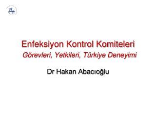 Enfeksiyon Kontrol Komiteleri Görevleri, Yetkileri, Türkiye Deneyimi