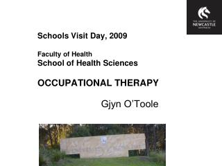 Schools Visit Day, 2009 Faculty of Health School of Health Sciences OCCUPATIONAL THERAPY
