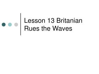 Lesson 13 Britanian Rues the Waves