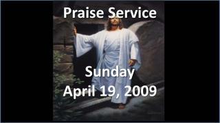 Praise Service Sunday April 19, 2009