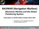 NAVWAR Navigation Warfare:  Electronic Warfare and the Global  Positioning System
