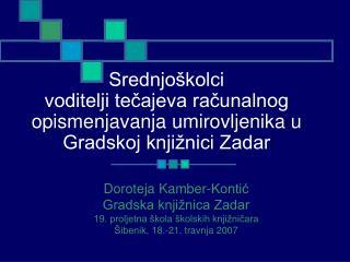 Doroteja Kamber-Kontić Gradska knjižnica Zadar 19. proljetna škola školskih knjižničara