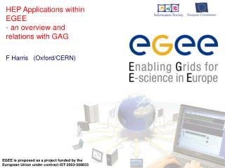 HEP Applications within EGEE - an overview and relations with GAG F Harris   (Oxford/CERN)