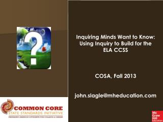 Inquiring Minds Want to Know: Using Inquiry to Build for the ELA CCSS COSA, Fall 2013