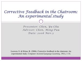 Corrective Feedback in the Chatroom: An experimental study