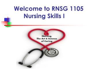 Welcome to RNSG 1105                         Nursing Skills I