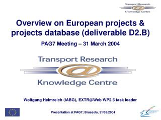 Overview on European projects & projects database (deliverable D2.B) PAG7 Meeting  – 31 March 2004