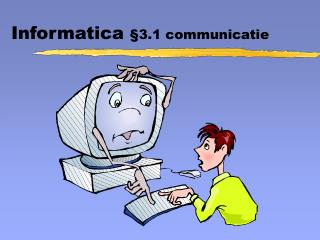 Informatica  §3.1 communicatie