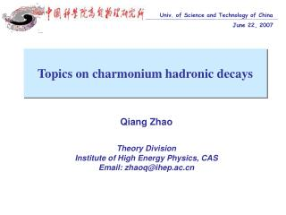 Qiang Zhao Theory Division  Institute of High Energy Physics, CAS Email: zhaoq@ihep.ac