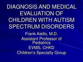 DIAGNOSIS AND MEDICAL EVALUATION OF CHILDREN WITH AUTISM SPECTRUM DISORDERS