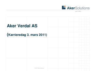 Aker Verdal AS ( Karrieredag 3. mars 2011)