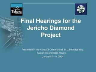 Final Hearings for the Jericho Diamond Project