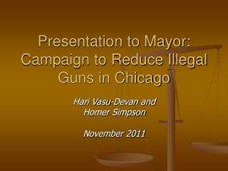 Presentation to Mayor: Campaign to Reduce Illegal Guns in Chicago