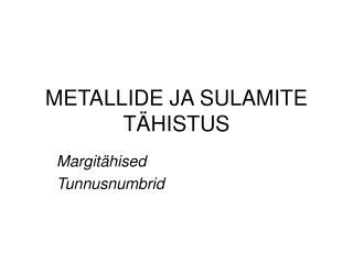 METALLIDE JA SULAMITE TÄHISTUS