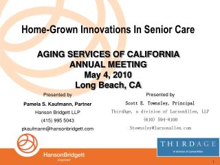 Home-Grown Innovations In Senior Care   AGING SERVICES OF CALIFORNIA  ANNUAL MEETING May 4, 2010 Long Beach, CA