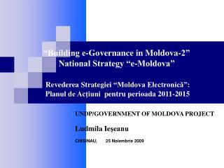 UNDP/GOVERNMENT OF MOLDOVA PROJECT Ludmila Ie şeanu CHISINAU,        25 Noiembrie  2009