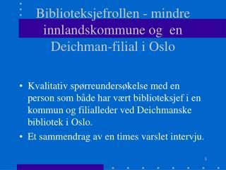 Biblioteksjefrollen - mindre innlandskommune og  en Deichman-filial i Oslo