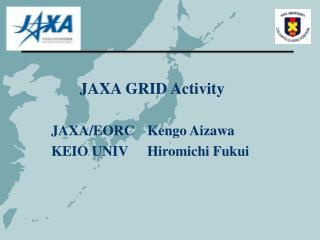 JAXA GRID Activity JAXA/EORC Kengo Aizawa KEIO UNIVHiromichi Fukui