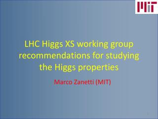 LHC Higgs XS working group recommendations for studying the Higgs properties