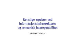 Rettslige aspekter ved informasjonsinfrastrukturer og semantisk interoperabilitet