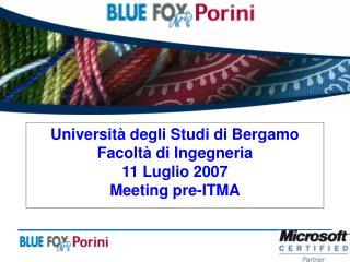 Università degli Studi di Bergamo Facoltà di Ingegneria 11 Luglio 2007 Meeting pre-ITMA