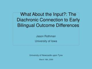 What About the Input?: The Diachronic Connection to Early Bilingual Outcome Differences