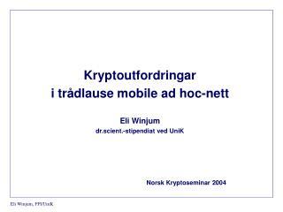 Kryptoutfordringar  i trådlause mobile ad hoc-nett Eli Winjum dr.scient.-stipendiat ved UniK