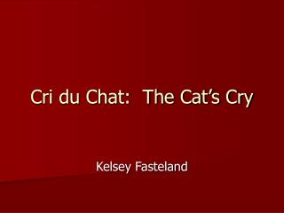 Cri du Chat:  The Cat's Cry