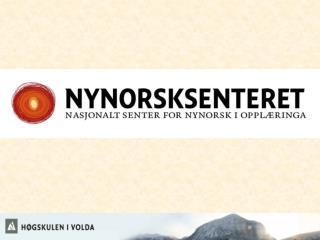 nynorsksenteret.no er eit nasjonalt ressurssenter etablert for  å styrkje  nynorskopplæringa