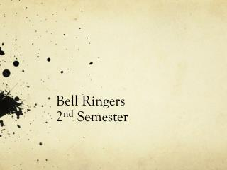 Bell Ringers  2 nd  Semester
