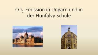 CO 2 - Emission in Ungarn und in der  Hunfalvy  Schule
