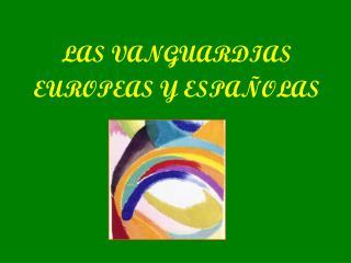 LAS VANGUARDIAS EUROPEAS Y ESPAÑOLAS