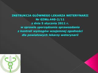 INSTRUKCJA GŁÓWNEGO LEKARZA WETERYNARII Nr GIWz.440-2/11 z dnia 5 stycznia 2011 r.