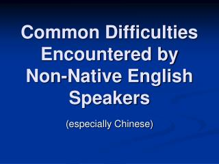 Common Difficulties Encountered by Non-Native English Speakers