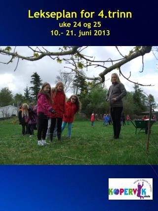 Lekseplan for 4.trinn  uke 24 og 25 10.– 21. juni 2013