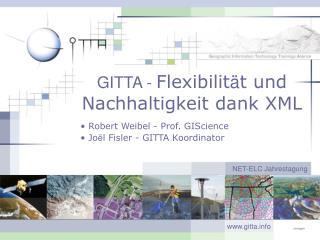 GITTA -  Flexibilit ä t  und Nachhaltigkeit dank XML