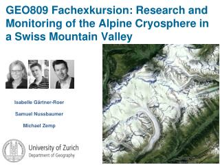 GEO809 Fachexkursion: Research and Monitoring of the Alpine Cryosphere in a Swiss Mountain Valley