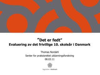""""""" Det er fedt""""  Evaluering av det frivillige 10. skoleår i Danmark"""