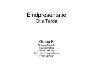 Eindpresentatie Otis Tarda