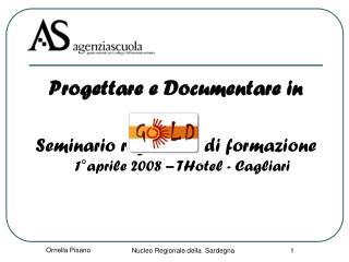 Progettare e Documentare in Seminario regionale di formazione  1°aprile 2008 – THotel - Cagliari
