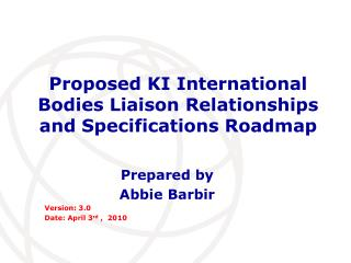 Proposed KI International Bodies Liaison Relationships and Specifications Roadmap