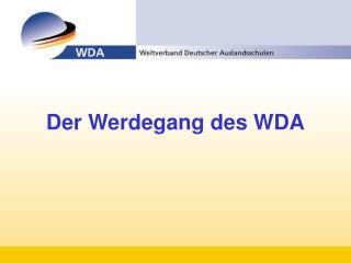 Der Werdegang des WDA