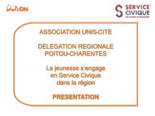 ASSOCIATION UNIS-CITE DELEGATION REGIONALE POITOU-CHARENTES La jeunesse s'engage
